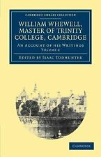William Whewell, D.D., Master of Trinity College, Cambridge: An Account of his W