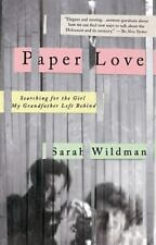 Paper Love : Searching for the Girl My Grandfather Left Behind by Sarah...