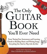 The Only Guitar Book You'll Ever Need : From Tuning Your Instrument and...
