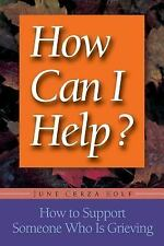 How Can I Help? : How to Support Someone Who Is Grieving by June Cerza Kolf...