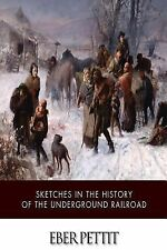 Sketches in the History of the Underground Railroad by Eber Pettit (2015,...