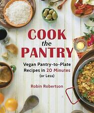Cook the Pantry: Vegan Pantry-to-Plate Recipes in 20 Minutes or Less!
