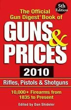 The Official Gun Digest Book of Guns & Prices 2010: Rifles, Pistols &-ExLibrary