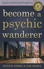 NEW - Become a Psychic Wanderer: Expand Your Mind & Soul Through Travel