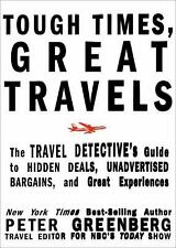 Tough Times, Great Travels: The Travel Detective's Guide to Hidden Deals, Unadve