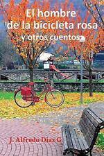 El Hombre de la Bicicleta Rosa : Y Otros Cuentos by Alfredo G (2014, Paperback)