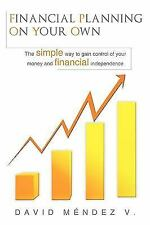 Financial Planning on Your Own : The simple way to gain control of your money...