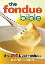 The Fondue Bible: The 200 Best Recipes by Simon, Ilana