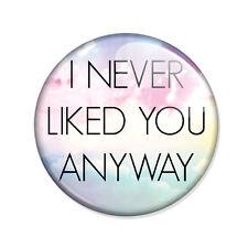 Badge I NEVER LIKED YOU ANYWAY boho bohème like dislike not friends pins Ø25mm