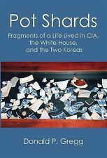 Pot Shards : Fragments of a Life Lived in CIA, the White House, and the Two...
