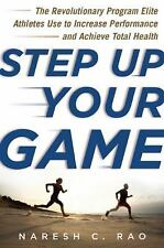 Step up Your Game : The Revolutionary Program Elite Athletes Use to Increase...