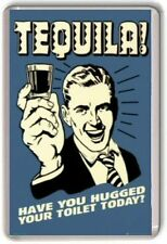 Tequila, Have you hugged your toilet today Retro Fridge Magnet