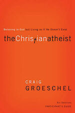 The Christian Atheist: Believing in God But Living as If He Doesn't Exist:...