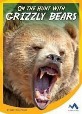 On the Hunt with Animal Predators: On the Hunt with Grizzly Bears by Nancy...