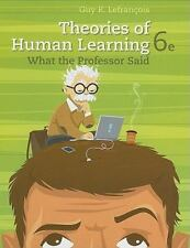 Theories of Human Learning: What the Professor Said by Guy R. Lefrancois