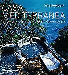 Casa Mediterranea: Spectacular Houses and Glorious Gardens by the Sea, Massimo L