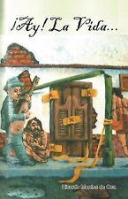 ¡Ay! la Vida... by Ricardo Montes de oca Gallegos (2014, Hardcover)