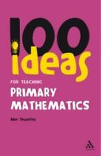 100 Ideas for Teachers: 100 Ideas for Teaching Primary Mathematics by Alan...