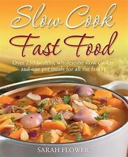 Slow Cook, Fast Food: Over 250 Healthy, Wholesome Slow Cooker and One Pot...