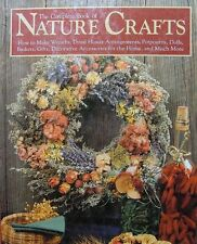 The Complete Book of Nature Crafts: How to Make Wreaths, Dried Flower -ExLibrary