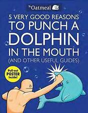 The Oatmeal-5 Very Good Reasons To Punch A Dolphin In The Mouth (& Othe BOOK NEW