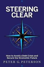 Steering Clear: How to Avoid a Debt Crisis and Secure Our Economic Future, Peter
