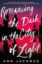 Romancing the Dark in the City of Light : A Novel by Ann Jacobus (2015,...
