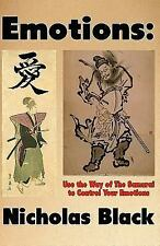 Emotional Intelligence and Control: Emotions: Use the Way of the Samurai to...