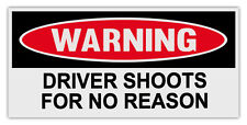 Funny Warning Bumper Stickers Decals: DRIVER SHOOTS FOR NO REASON | Guns