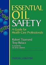 Essential Oil Safety : A Guide for Health Care Professionals by Robert...