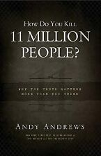 How Do You Kill 11 Million People?: Why the Truth Matters More Than You Think, A