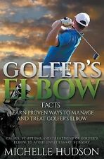 Golfer's Elbow Facts : Learn Proven Ways to Manage and Treat Golfer's Elbow:...