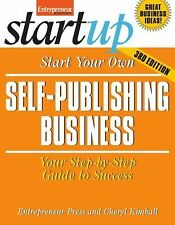 Start Your Own Self Publishing Business: Your Step-By-Step Guide to Success (Sta