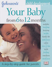 Your Baby from 6 to 12 Months (Johnson's Child Development) By Tracey Godridge