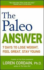 Paleo Ser.: The Paleo Answer : 7 Days to Lose Weight, Feel Great, Stay Young by