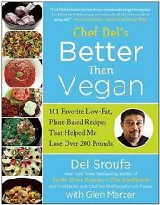 Better Than Vegan: 101 Favorite Low-Fat, Plant-Based Recipes That Helped Me...
