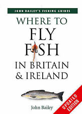 Where to Fly Fish in Britain and Ireland  John Bailey Book New Condition