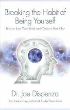 Breaking the Habit of Being Yourself : How to Lose Your Mind and Create a New...