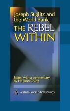 Joseph Stiglitz and the World Bank : The Rebel Within by Joseph E. Stiglitz...