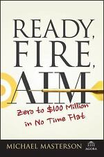 Agora: Ready, Fire, Aim : Zero to $100 Million in No Time Flat by Michael...