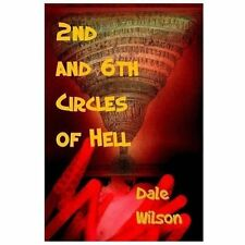 2nd and 6th Circles of Hell by Dale Wilson (2013, Paperback)