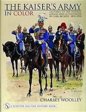 KAISERS ARMY IN COLOR: Uniforms of the Imperial German Army as Illustrated by Ca