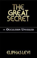 The Great Secret: or Occultism Unveiled by Eliphas Levi (2000, Paperback)