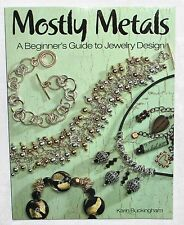 Mostly Metals : A Beginner's Guide to Jewelry Design by Karin V. Buckingham...