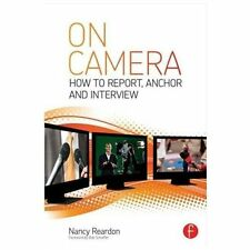 On Camera : How to Report, Anchor and Interview by Nancy Reardon and Tom...