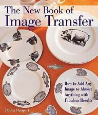 The New Book of Image Transfer : How to Add Any Image to Almost Anything with...