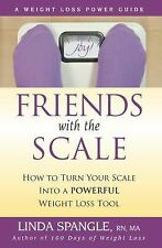 Friends with the Scale : How to Turn Your Scale into a Powerful Weight-Loss...