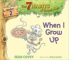 When I Grow Up : Habit 2 by Sean Covey 7 Habits Of Happy Kids NEW BOOK