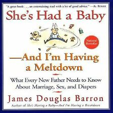 She's Had a Baby : And I'm Having a Meltdown by James Douglas Barron (1999,...
