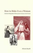 How to Make It as a Woman: Collective Biographical History from Victoria to the